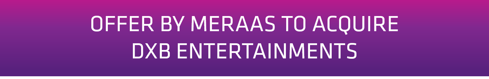 Offer by Meraas to acquire DXB Entertainments